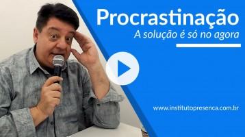 Procrastinação - A solução é só no agora